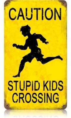 Stupid Kids Crossing Schild